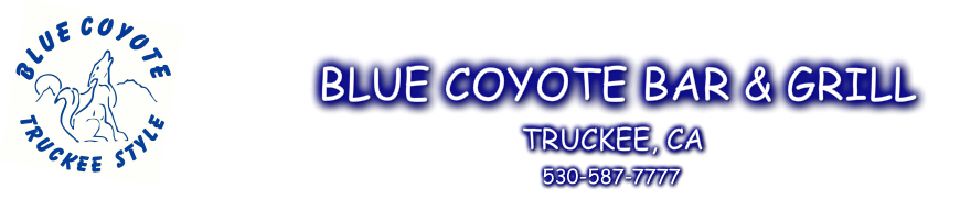 The Blue Coyote Bar and Grill, Truckee, CA (530) 587-7777
